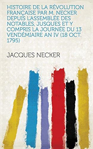 Histoire de la Révolution française par M. Necker depuis l