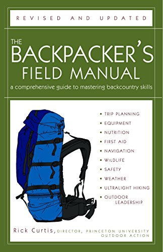 The Backpacker's Field Manual, Revised and Updated: A Comprehensive Guide to Mastering Backcountry Skills (Best Hiking Gear For Beginners)