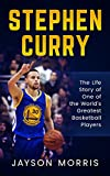 Stephen Curry: The Life Story of One of the World's Greatest Basketball Players