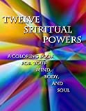 img - for Twelve Spiritual Powers: A Coloring Book for Your Mind, Body, and Soul book / textbook / text book