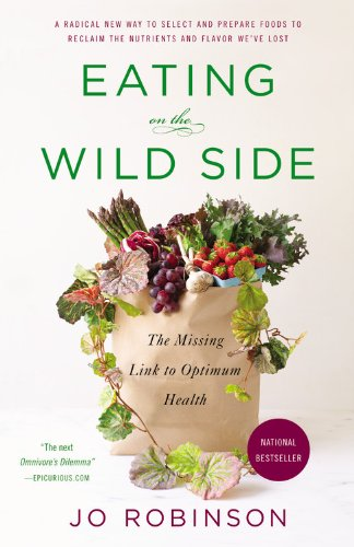 Eating on the Wild Side: The Missing Link to Optimum Health ()