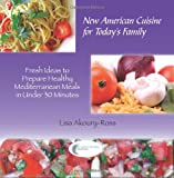 New American Cuisine for Today's Family, Lisa Akoury-Ross, 098244611X