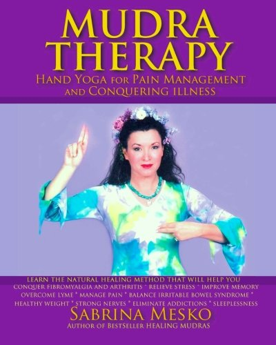 Mudra Therapy Hand Yoga For Pain Management And Conquering Illness Mesko Ph D H Sabrina 9780615879857 Amazon Com Books