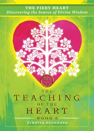 The Fiery Heart: Discovering the Source of Divine Wisdom (The Teaching of the Heart) (Volume 6) by Radiant Books