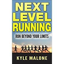 Next Level Running: Run Beyond Your Limits (The Runners Guide Book 3)