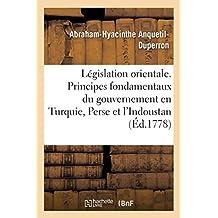 Législation Orientale. Principes Fondamentaux Du Gouvernement En Turquie, Perse Et Dans l'Indoustan
