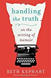 Handling the Truth: On the Writing of Memoir