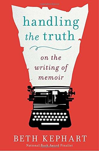 Handling-the-Truth-On-the-Writing-of-Memoir
