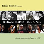 Teenage Diaries: Then and Now   Joe Richman, Radio Diaries