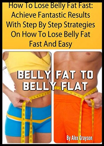 How To Lose Belly Fat Fast Achieve Fantastic Results With Step By