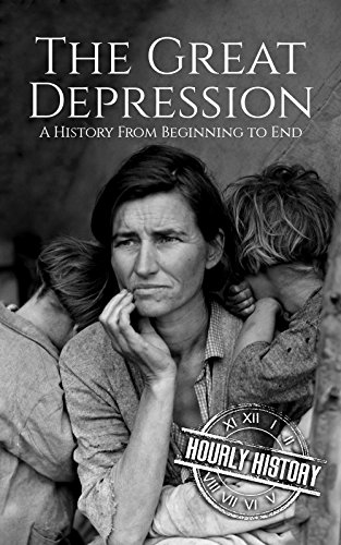 The Great Depression: A History From Beginning to End by [Hourly History]