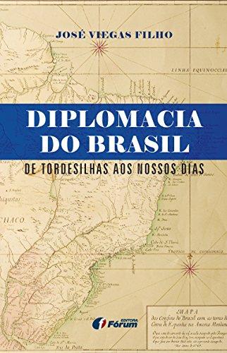 Diplomacia do Brasil. De Tordesilhas aos Nossos Dias