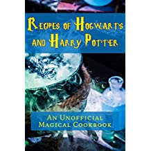 Recipes of Hogwarts and Harry Potter: An Unofficial Magical Cookbook