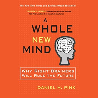 Amazon com: A Whole New Mind: Why Right-Brainers Will Rule