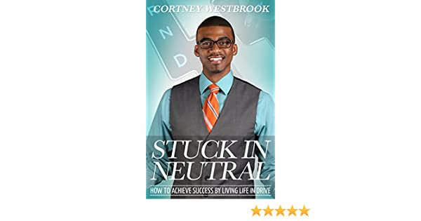 Amazon stuck in neutral how to achieve success by living amazon stuck in neutral how to achieve success by living life in drive ebook cortney sargent kindle store fandeluxe Images