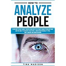 How to Analyze People: Learn How to Handle Your Relations with The Ultimate Psychology of Human Behaviors Guide. Gain the Ability to Instantly Read People, ... (Personality Psychology Guide Book 2)