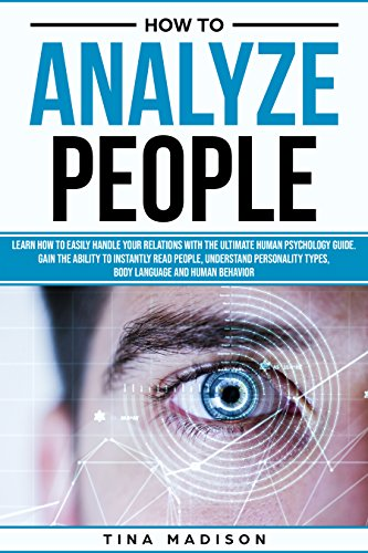 How to Analyze People: Learn How to Handle Your Relations with The Ultimate Psychology of Human Behaviors Guide. Gain the Ability to Instantly Read People, Detect Personality Types and Body Language