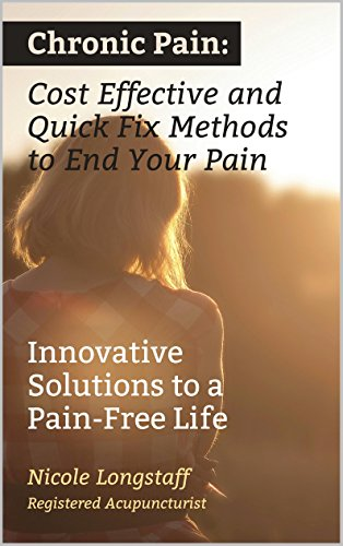 Chronic Pain: Cost Effective and Quick Fix Methods to End Your Pain: Innovative Solutions to a Pain Free Life