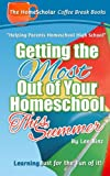 Getting the Most Out of Your Homeschool This Summer: Learning Just for the Fun of It! (Coffee Break Books) (Volume 7)