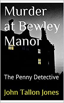 Murder at Bewley Manor: The Penny Detective (The Penny Detective Series Book 6) by [Jones, John Tallon]