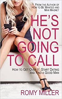 Book He's Not Going to Call: How to Get Over It, Start Dating and Find a Good Man by Romy Miller (2014-02-18)