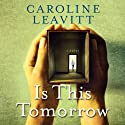 Is This Tomorrow Audiobook by Caroline Leavitt Narrated by Xe Sands