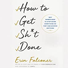 How to Get Sh*t Done: Why Women Need to Stop Doing Everything So They Can Achieve Anything Audiobook by Erin Falconer Narrated by Lauren Fortgang