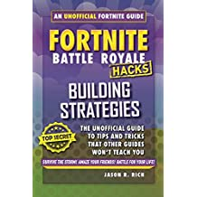 Fortnite Battle Royale Hacks: Building Strategies: An Unofficial Guide to Tips and Tricks That Other Guides Won't Teach You