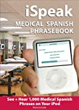 iSpeak Medical Spanish : See + Hear 1,000 Medical Spanish Phrases on Your IPod, Estrada, Maria, 0071453776