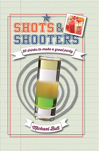 Shots & Shooters: 50 drinks to make a great party ebook