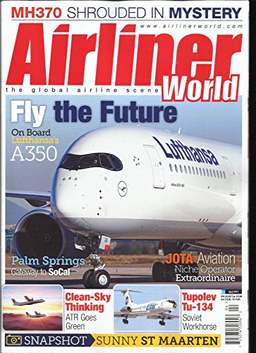 AIRLINER WORLD MAGAZINE, APRIL, 2017 THE GLOBAL AIRLINE SCENE FLY THE ()