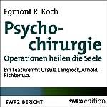 Psychochirurgie: Operationen heilen die Seele | Egmont R. Koch