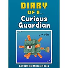 Diary of a Curious Guardian [An Unofficial Minecraft Book] (Crafty Tales Book 49)
