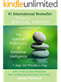 7 Steps to Spiritual Empathy, a practical guide: The Spiritual Philosophy of Emotional Intelligence (The Intelligence of Our Emotions Book 1)
