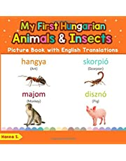 My First Hungarian Animals & Insects Picture Book with English Translations: Bilingual Early Learning & Easy Teaching Hungarian Books for Kids
