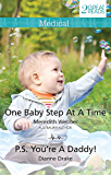 Mills & Boon : One Baby Step At A Time/P.S. You'Re A Daddy!