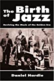 The Birth of Jazz, Daniel Hardie, 0595425550