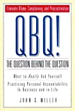 img - for QBQ! The Question Behind the Question: Practicing Personal Accountability in business and in Life by John G. Miller (2001-09-14) book / textbook / text book