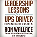 Leadership Lessons from a UPS Driver: Delivering a Culture of We, Not Me Audiobook by Ron Wallace Narrated by Wayne Shepherd