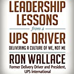 Leadership Lessons from a UPS Driver: Delivering a Culture of We, Not Me | Ron Wallace