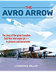 The Avro Arrow: The story of the great Canadian Cold War interceptor jet in pictures and documents