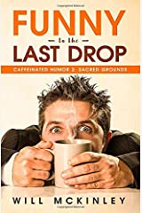 Funny to the Last Drop: Caffeinated Humor 2: Sacred Grounds Paperback