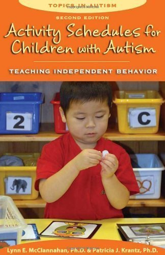 Activity Schedules for Children With Autism, Second Edition: Teaching Independent Behavior (Topics in Autism) 2nd (second) Edition by Lynn E. McClannahan, Ph.D., Patricia Krantz published by Woodbine House (2010)