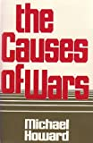 The Causes of Wars and Other Essays, Michael Eliot Howard, 0674104161