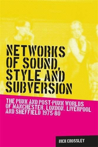 Download Networks of sound, style and subversion: The punk and post-punk worlds of Manchester, London, Liverpool and Sheffield, 1975-80 (Music and Society MUP) PDF