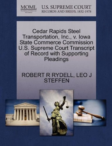 Cedar Rapids Steel Transportation, Inc., v. Iowa State Commerce Commission U.S. Supreme Court Transcript of Record with Supporting Pleadings