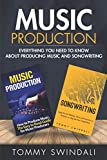 Music Production: Everything You Need To Know About Producing Music and Songwriting
