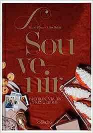 Souvenir. Pasteles, viajes y recuerdos: (Aliter Dulcia): 3 (Cocina de autor)