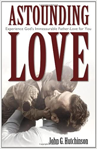 Astounding Love: Experience God's Immeasurable Father-Love for You