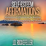 Self-Esteem Affirmations: Motivational Affirmations for Building Confidence and Recognizing Self-Worth | J.D. Rockefeller